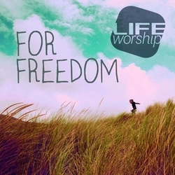 FOR FREEDOM LIFE WORSHIP...