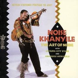 ART OF NOISE W/JO'BURG CITY STARS & AMAGUGU AKWAZULU Audio CD, NOISE KHANYILE, CD