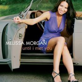 UNTIL I MET YOU Audio CD, MELISSA MORGAN, CD
