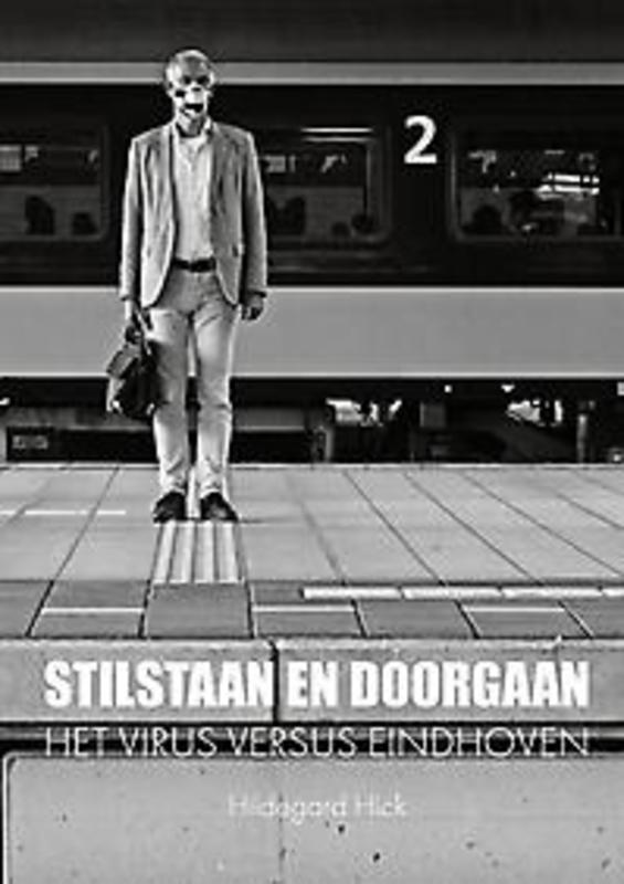 Stilstaan en Doorgaan. het virus versus Eindhoven, Hildegard Hick, Paperback