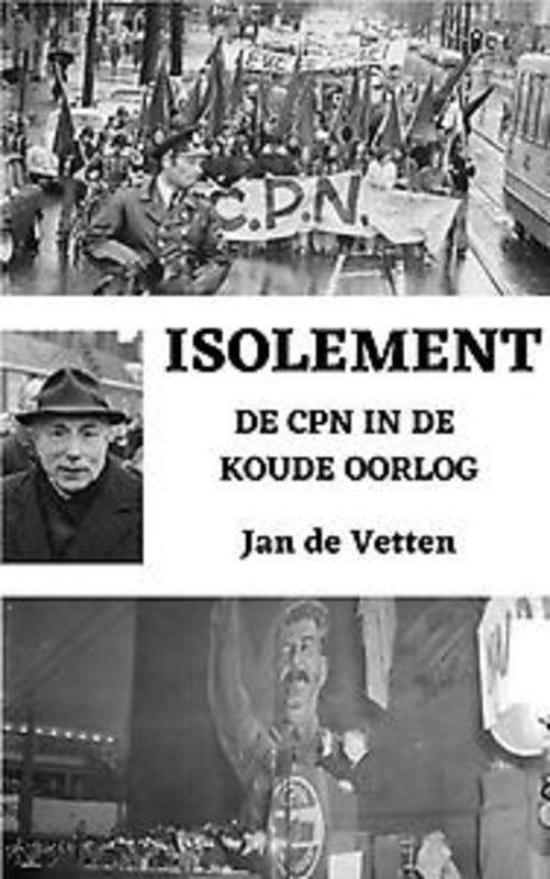 Isolement. De CPN in de Koude Oorlog, Jan De Vetten, Paperback