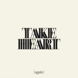 TAKE HEART AGAIN