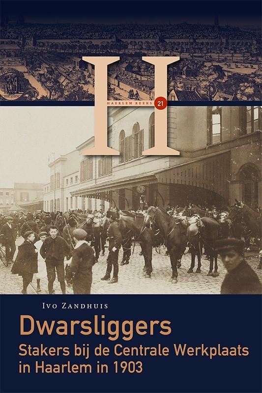 Dwarsliggers. Stakers bij de Centrale Werkplaats in Haarlem in 1903, Zandhuis, Ivo, Paperback
