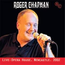 LIVE - OPERA HOUSE,.. .. NEWCASTLE. 2002 Audio CD, ROGER CHAPMAN, CD