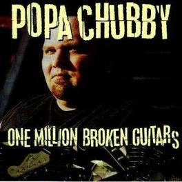 ONE MILLION BROKEN GUITAR MAKE WAY FOR THE 'ROCK' OF THE BLUES Audio CD, POPA CHUBBY, CD