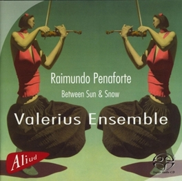 BETWEEN SUN & SNOW WORKS BY RAIMUNDO PENAFORTE Super Audio CD, VALERIUS ENSEMBLE, CD