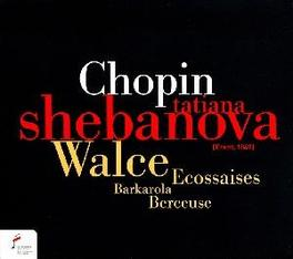 WALZES/BARCAROLLE/BERCEUS TATIANA SHEBANOVA Audio CD, F. CHOPIN, CD