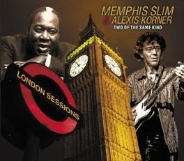 TWO OF THE SAME KIND.. .. (LONDON SESSIONS)/ & ALEXSIS KORNER MEMPHIS SLIM/ALEXIS KORNE, CD