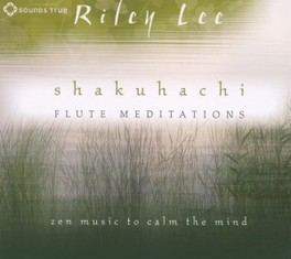 SHAKUHACHI FLUTE.. .. MEDITATIONS RILEY LEE, CD