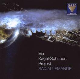 EIN KAGEL-SCHUBERT PROJEK SAX ALLEMANDE Audio CD, KAGEL/SCHUBERT, CD