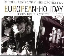 EUROPEAN HOLIDAY:PARIS.. ..ROME & VIENNA Audio CD, LEGRAND, MICHEL & HIS ORC, CD
