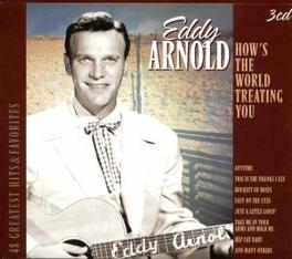 HOW'S THE WORLD TREATING. ...YOU - 48 GREATEST HITS AND FAVORITES Audio CD, EDDY ARNOLD, CD