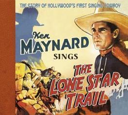 SINGS THE LONE STAR TRAIL STORY OF HOLLYWOOD'S 1ST SINGING COWBOY- CD+80PG. BOOKL Audio CD, KEN MAYNARD, CD