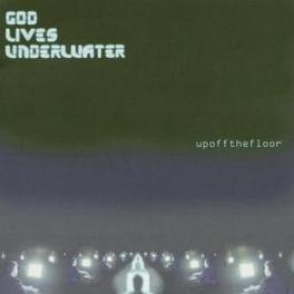 UP OF THE FLOOR Audio CD, GOD LIVES UNDERWATER, CD