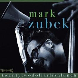 TWENTY TWO DOLLAR FISH.. .. LUNCH Audio CD, MARK ZUBEK, CD