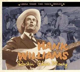 ROCKIN' CHAIR MONEY -.. .. GONNA SHAKE THIS SHACK TONIGHT - CD + 44PG. BOOKLET Audio CD, HANK WILLIAMS, CD