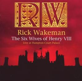 SIX WIVES OF HENRY.. .. VIII-LIVE AT HAMPTON COURT PALACE Audio CD, RICK WAKEMAN, CD