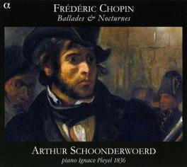 BALLADES & NOCTURNES ARTHUR SCHOONDERWOERD Audio CD, F. CHOPIN, CD
