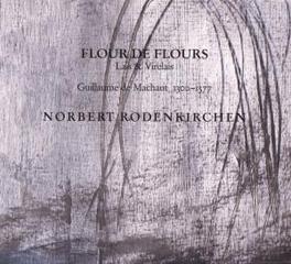 FLOUR DE FLOURS - LAIS.. ..VIRELAIS/RODENKIRCHEN, NORBERT Audio CD, G. DE MACHAUT, CD