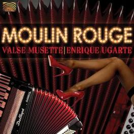 MOULIN ROUGE VALSE.. .. MUSETTE Audio CD, ENRIQUE UGARTE, CD