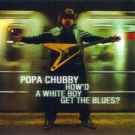 HOW'D A WHITE BOY GET THE ..BLUES, PROD. BY HIMSELF Audio CD, POPA CHUBBY, CD
