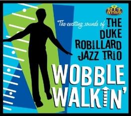 WOBBLE WALKIN' 2012 ALBUM ROBILLARD, DUKE -JAZZ TRI, CD