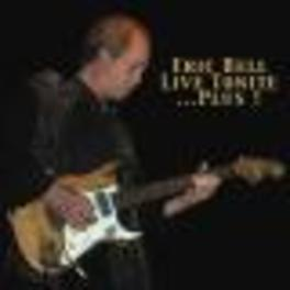 LIVE TONITE ..PLUS RECORDED IN SWEDEN 1996, EX-THEM & THIN LIZZY GUITARIST Audio CD, ERIC BELL, CD