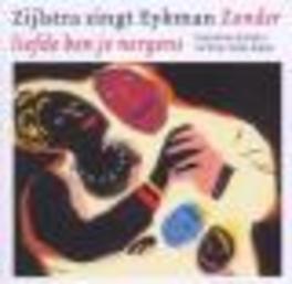 ZIJLSTRA ZINGT EYKMAN ZONDER LIEFDE BEN JE NERGENS Zijlstra zingt Eykman, ZIJLSTRA, CD