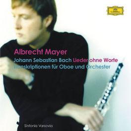 LIEDER OHNE WORTE SINFONIA VARSOVIA/ALBRECHT MAYER Audio CD, J.S. BACH, CD