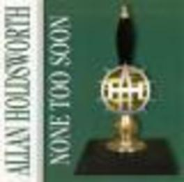 NONE TOO SOON PLAYS PIECES OF COLTRANE, HENDERSON, BERLIN & REINHARDT Audio CD, ALLAN HOLDSWORTH, CD