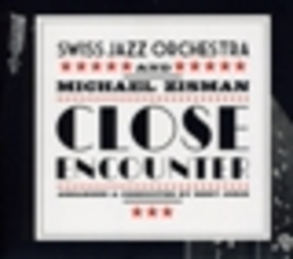 CLOSE ENCOUNTER MICHAEL ZISMAN Audio CD, SWISS JAZZ ORCHESTRA, CD