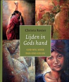 Lijden in Gods hand God wil meer dan ons geluk, Christa Rosier, Hardcover
