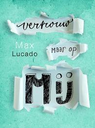Vertrouw maar op mij troost in moeilijke tijden, Max Lucado, Paperback