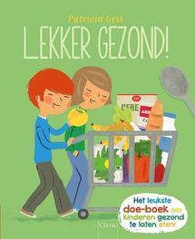 Lekker gezond het leukste doe-boek om kinderen gezond te laten eten, Geis, Patricia, Hardcover
