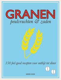 Granen, peulvruchten en zaden 150 feel-good recepten voor ontbijt tot diner, Molly Brown, Hardcover