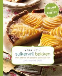 Suikervrij bakken met stevia en andere zoetstoffen met stevia en andere zoetstoffen, Vera Kwik, Hardcover