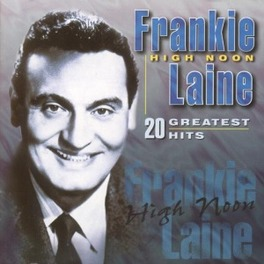 HIGH NOON/20 GREATEST.. .. HITS Audio CD, FRANKIE LAINE, CD