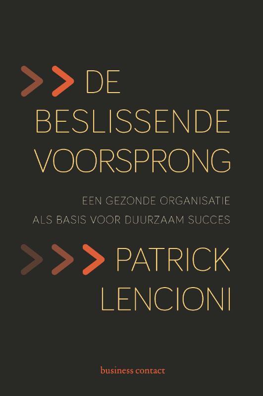 De beslissende voorsprong een gezonde organisatie als basis voor duurzaam succes, Patrick Lencioni, Paperback