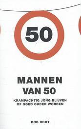 Mannen van 50 krampachtig jong blijven of goed ouder worden, Boot, Bob, Paperback