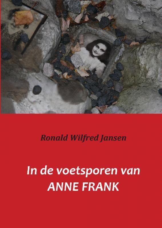 In de voetsporen van Anne Frank. frankfurt am Main Aken Amsterdam Kamp Westerbork Auschwitz-Birkenau Bergen-Belsen, Ronald Wilfred Jansen, Paperback