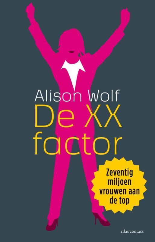 De XX factor zeventig miljoen vrouwen aan de top, Wolf, Alison, Paperback