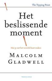 Het beslissende moment hoe je net het verschil kunt maken, Malcolm Gladwell, Paperback