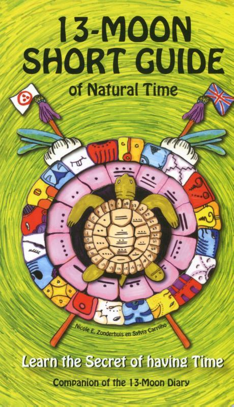 13 Moon Short Guide of Natural Time. Learn the Secrets of Having Time, Nicole E. Zonderhuis, Paperback