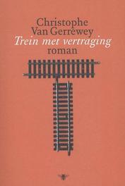 Trein met vertraging roman, Christophe Van Gerrewey, Paperback