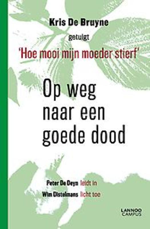 Op weg naar een goede dood Peter De Deyn leidt in. Wim Distelmans licht toe., De Bruyne, Kris, Paperback