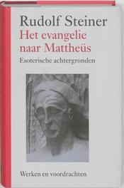 Het evangelie naar Mattheus. esoterische achtergronden, Steiner, Rudolf, Hardcover