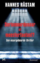 Seriemoordenaar of meesterfantast een waargebeurde thriller, RÃ¥stam, Hannes, Paperback