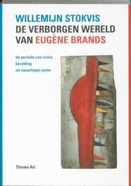 De verborgen wereld van Eugene Brands. de periode van crisis, bezetting en naoorlogse jaren, Willemijn Stokvis, Paperback