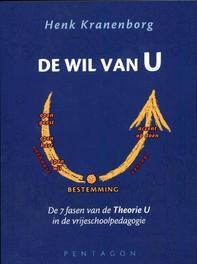De wil van U de 7 fasen van de theorie U in de vrijeschoolpedagogie, Kranenborg, Henk, Paperback