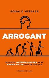 Arrogant waarom wetenschappers vaak minder weten dan ze denken, Ronald Meester, Paperback